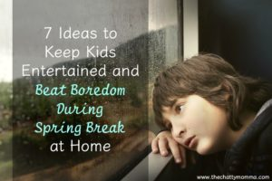 7 Ideas to Keep Kids Entertained and Beat Boredom During Spring Break at Home